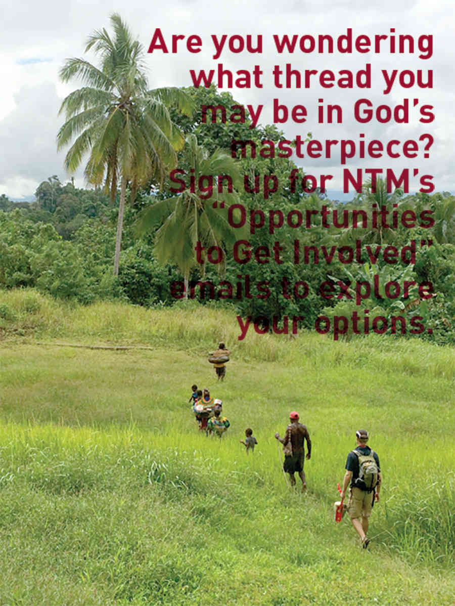 "Are you wondering what thread you may be in God's masterpiece? Sign up for NTM's ""Opportunities to Get Involved"" emails to explore your options."
